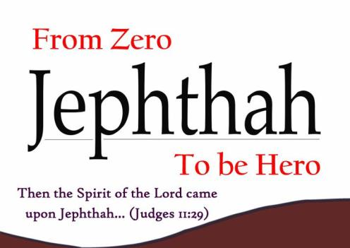 JEPHTHAH FROM ZERO TO BE HERO -Karina's Thought
